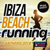 Ibiza Beach Running Anthems 2018 Fitness Session — сборник