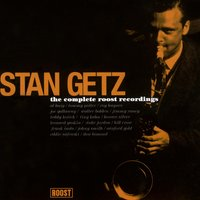 Complete Roost Recordings — Stan Getz