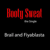 Booty Sweat — Brail & Fiyablasta