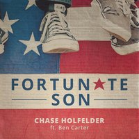Fortunate Son (feat. Ben Carter) — Chase Holfelder, Ben Carter