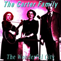 The Wonderful City — The Carter Family