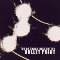 Bullet Point — The Orchard Distortion