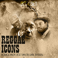 Reggae Icons — Horace Andy, Rod Taylor, Earl Sixteen