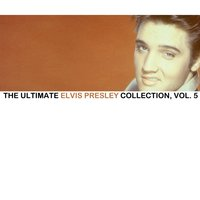 The Ultimate Elvis Collection, Vol. 5 — Elvis Presley