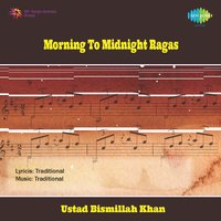 Morning To Midnight Ragas — Ustad Bismillah Khan