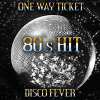 One Way Ticket — Disco Fever