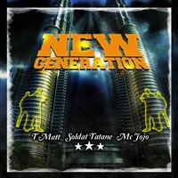 New Generation — T Matt, Soldat Tatane, MC Jojo