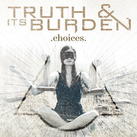 Choices — Truth And Its Burden