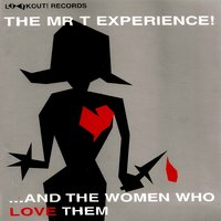And the Women Who Love Them — Mr. T Experience