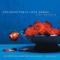 Unforgettable Love Songs — Stan Whitmire