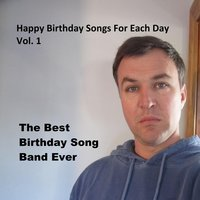 Happy Birthday Songs for Each Day, Vol. 1 — The Best Birthday Song Band Ever