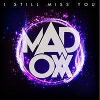 I Still Miss You — Mad OX