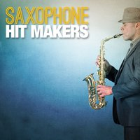 Saxophone Hit Makers — Saxophone Hit Players