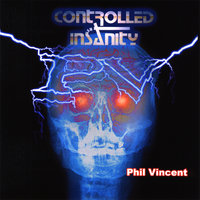 Controlled Insanity — Phil Vincent