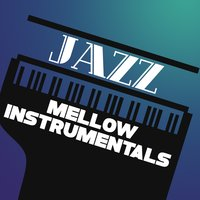 Jazz: Mellow Instrumentals — Chilled Jazz Instrumentals