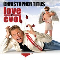 Love Is Evol — Christopher Titus
