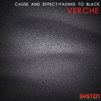 Cause and Effect / Fading to Black — Verche