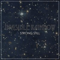 Strong Still — The Invisible Rainbow
