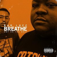 Breathe — Bad Lucc