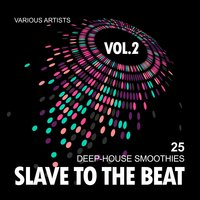 Slave To The Beat (25 Deep-House Smoothies), Vol. 2 — сборник
