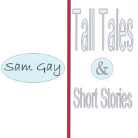 Tall Tales and Short Stories — Sam Gay