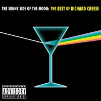 The Sunny Side of the Moon: The Best of Richard Cheese — Richard Cheese
