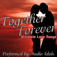Together Forever - Ultimate Love Songs — Audio Idols