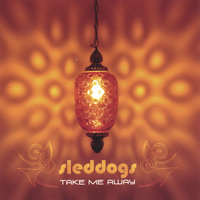 Take Me Away — SledDogs