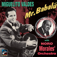 Mr. Babalú — Miguelito Valdes, Noro Morales and His Orchestra