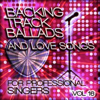 Backing Tracks and Loves Songs for Professional Singers, Vol. 16 — The Backing Track Professionals