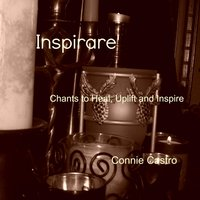 Inspirare'... Chants to Heal, Uplift and Inspire — Connie Castro