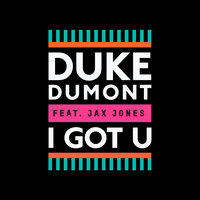 I Got U — Duke Dumont, Jax Jones