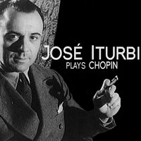 José Iturbi Plays Chopin — Jose Iturbi, Фредерик Шопен