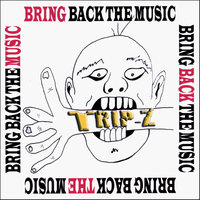Bring Back The Music — Trip Z