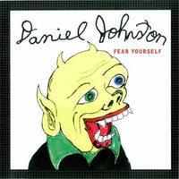 Fear Yourself — Daniel Johnston
