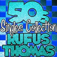 50's Singles Collection — Rufus Thomas