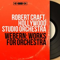 Webern: Works for Orchestra — Антон Веберн, Robert Craft, Hollywood Studio Orchestra