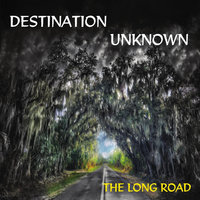 The Long Road — Destination Unknown