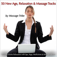 50 New Age, Relaxation & Massage Tracks (For Office & Home Relaxation, Spa, Yoga Music, Massage Music & New Age) — Massage Tribe