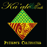 Patience Cultivated — Ka'ale and the Truth
