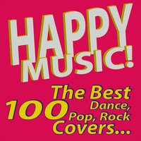Happy Music! The Best 100 Dance, Pop, Rock Covers… — сборник