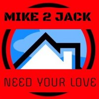 Need Your Love — Mike 2 Jack