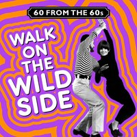 60 from the 60s - Walk on the Wild Side — сборник