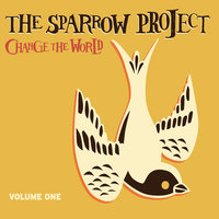 The Sparrow Project: Change the World, Vol. 1 — сборник