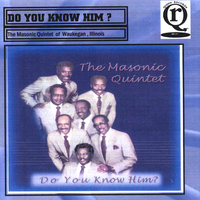 Do You Know Him — The Masonic Quintet