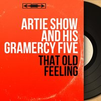 That Old Feeling — Artie Show and His Gramercy Five