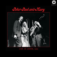Peter, Paul & Mary: Live in Japan, 1967 — Peter, Paul & Mary