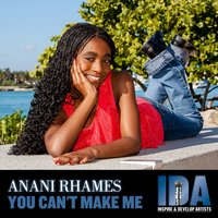 You Can't Make Me — Anani Rhames