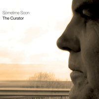 Sometime Soon — The Curator
