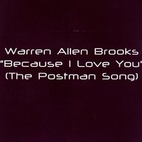 Because I Love You (The Postman Song) — Warren Allen Brooks